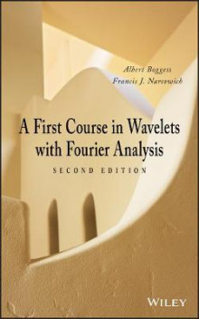 A First Course in Wavelets with Fourier Analysis av Albert Boggess og Francis J. Narcowich (Innbundet)