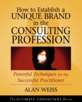 How to Establish a Unique Brand in the Consulting Profession av Alan Weiss (Heftet)