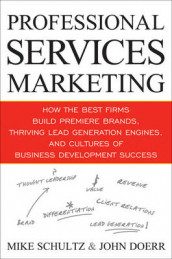 Professional Services Marketing: How the Best Firms Build Premier Brands, T av John Doerr og Mike Schultz (Innbundet)