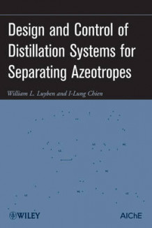 Design and Control of Distillation Systems for Separating Azeotropes av William L. Luyben og I-Lung Chien (Innbundet)
