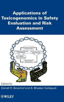 Applications of Toxicogenomics in Safety Evaluation and Risk Assessment (Innbundet)