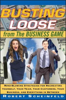 Busting Loose From the Business Game av Robert Scheinfeld (Innbundet)