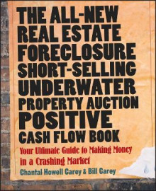 The All-new Real Estate Foreclosure, Short-selling, Underwater, Property Auction, Positive Cash Flow Book av Chantal Howell Carey og Bill Carey (Heftet)