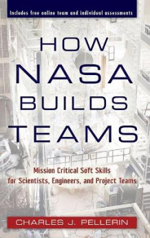 How NASA Builds Teams av Charles J. Pellerin (Innbundet)