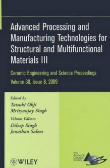 Advanced Processing and Manufacturing Technologies for Structural and Multifunctional Materials III (Innbundet)