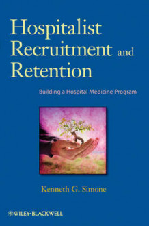 Hospitalist Recruitment and Retention av Kenneth G. Simone (Heftet)