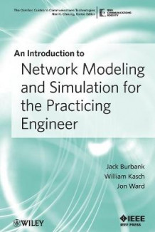 An Introduction to Network Modeling and Simulation for the Practicing Engineer av Jack L. Burbank, William Kasch og Jon Ward (Heftet)