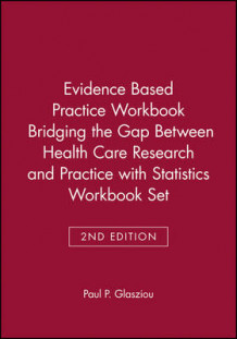 Evidence Based Practice Workbook Bridging the Gap Between Health Care Research and Practice 2nd Revised Edition with Statistics Workbook Set av Paul P. Glasziou (Heftet)