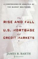 The Rise and Fall of the US Mortgage and Credit Markets av James R. Barth, Tong Li, Wenling Lu, Triphon Phumiwasana og Glenn Yago (Innbundet)