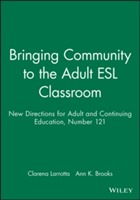 Bringing Community to the Adult ESL Classroom Spring 2009 av Adult and Continuing Education (ACE) (Heftet)