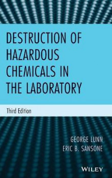 Destruction of Hazardous Chemicals in the Laboratory av George Lunn, Eric B. Sansone og Richard C. Fink (Innbundet)
