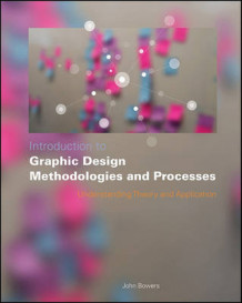 Introduction to Graphic Design Methodologies and Processes av John Bowers (Heftet)