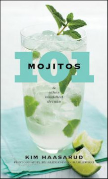 101 Mojitos and Other Muddled Drinks av Kim Haasarud (Innbundet)