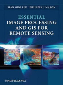 Essential Image Processing and GIS for Remote Sensing av Jian-Guo Liu og Philippa Mason (Innbundet)