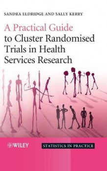 A Practical Guide to Cluster Randomised Trials in Health Services Research av Sandra Eldridge, Sally Kerry, Richard Grieve og Obioha Ukoumunne (Innbundet)