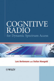 Cognitive Radio and Dynamic Spectrum Access av Lars Berlemann og Stefan Mangold (Innbundet)