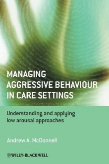 Managing Aggressive Behaviour in Care Settings av Andrew A. McDonnell og Peter Sturmey (Heftet)
