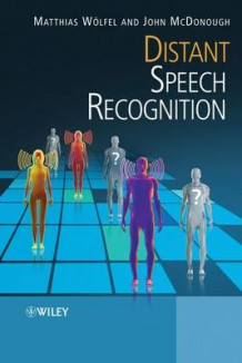 Distant Speech Recognition av Matthias Woelfel og John McDonough (Innbundet)