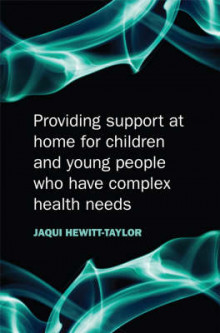 Providing Support at Home for Children and Young People Who Have Complex Health Needs av Jaquelina Hewitt-Taylor (Heftet)