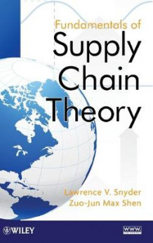 Fundamentals of Supply Chain Theory av Lawrence V. Snyder og Zuo-Jun Max Shen (Innbundet)