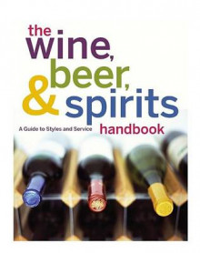 The Wine, Beer, & Spirits Handbook av The International Culinary Schools at the Art Institutes, Michael F Nenes og Joe Lavilla (Innbundet)
