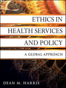 Ethics in Health Services and Policy av Dean M. Harris (Heftet)