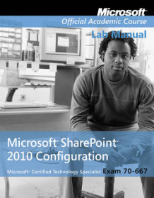 Exam 70-667 Microsoft Office SharePoint 2010 Configuration Lab Manual av MOAC og Microsoft Official Academic Course (Heftet)