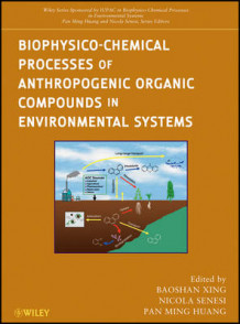 Biophysico-Chemical Processes of Anthropogenic Organic Compounds in Environmental Systems (Innbundet)