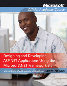 70-564: Designing and Developing ASP.NET Applications Using the Microsoft .NET Framework 3.5 av Microsoft Official Academic Course (Heftet)