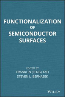 Functionalization of Semiconductor Surfaces av Franklin (Feng) Tao og Steven L. Bernasek (Innbundet)