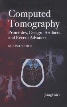 Computed Tomography Principles, Design, Artifacts, and Recent Advances av Jiang Hsieh (Innbundet)