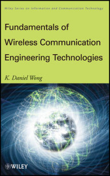 Fundamentals of Wireless Communication Engineering Technologies av K. Daniel Wong (Innbundet)