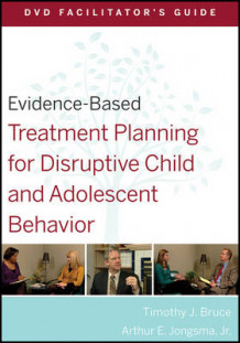 Evidence-Based Treatment Planning for Disruptive Child and Adolescent Behavior DVD Facilitator's Guide av Timothy J. Bruce og Arthur E. Jongsma (Heftet)