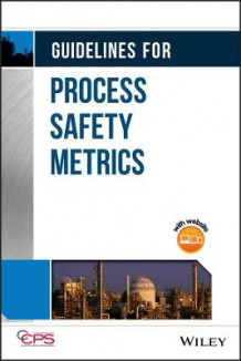Guidelines for Process Safety Metrics av Center for Chemical Process Safety (CCPS) (Innbundet)