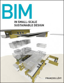 BIM in Small-Scale Sustainable Design av Francois Levy (Innbundet)