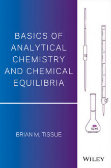 Basics of Analytical Chemistry and Chemical Equilibria av Brian M. Tissue (Heftet)