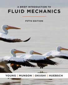 A Brief Introduction to Fluid Mechanics av Donald F. Young, Bruce R. Munson, Theodore H. Okiishi og Wade W. Huebsch (Heftet)