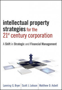 Intellectual Property Strategies for the 21st Century Corporation av Lanning G. Bryer, Scott J. Lebson og Matthew D. Asbell (Innbundet)