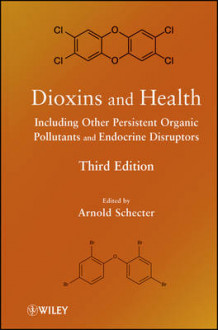 Dioxins and Health Including Other Persistent Organic Pollutants and Endocrine Disruptors (Innbundet)