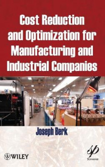 Cost Reduction and Optimization for Manufacturing and Industrial Companies av Joseph Berk (Innbundet)