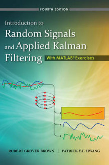 Introduction to Random Signals and Applied Kalman Filtering with Matlab Exercises and Solutions 4E av Robert Grover Brown og Patrick Y. C. Hwang (Innbundet)