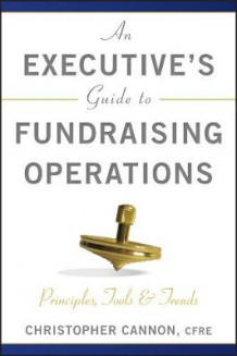 An Executive's Guide to Fundraising Operations av Christopher M. Cannon (Innbundet)