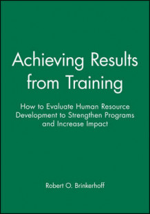 Achieving Results from Training av Robert O. Brinkerhoff (Heftet)