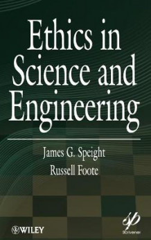 Ethics in Science and Engineering av James G. Speight og Russell Foote (Innbundet)