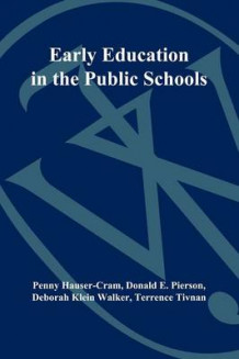 Early Education in the Public Schools av Penny Hauser-Cram, Donald E. Pierson, Deborah Klein Walker og Terrence Tivnan (Heftet)