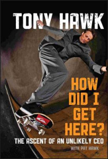 How Did I Get Here? the Ascent of an Unlikely Ceo av Tony Hawk (Innbundet)