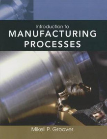 Manufacturing Process Essentials av Mikell P. Groover (Heftet)