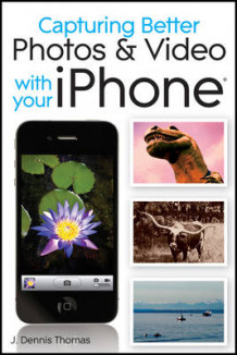 Capturing Better Photos and Video with Your iPhone av J. Dennis Thomas, Lonzell Watson og Rick Sammon (Heftet)