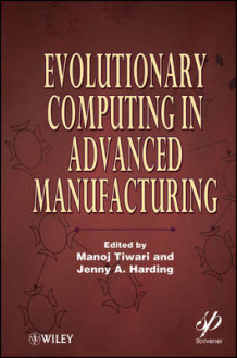 Evolutionary Computing in Advanced Manufacturing av Manoj Tiwari og Jenny A. Harding (Innbundet)