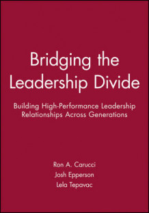 Bridging the Leadership Divide av Ron A. Carucci, Josh Epperson og Lela Tepavac (Digitalt uspesifisert)